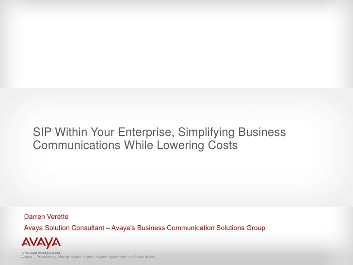 SIP Within Your Enterprise, Simplifying Business Communications While Lowering Costs <br />Darren Verette<br />Avaya Solut...