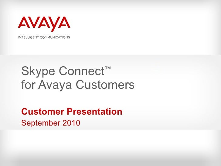 Skype Connect ™   for Avaya Customers Customer Presentation September 2010