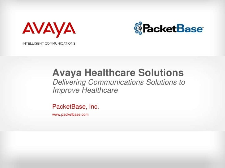 Avaya Healthcare SolutionsDelivering Communications Solutions to Improve Healthcare<br />PacketBase, Inc.<br />www.packetb...