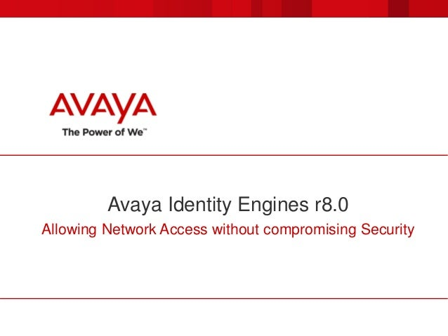 Avaya Identity Engines r8.0 Allowing Network Access without compromising Security