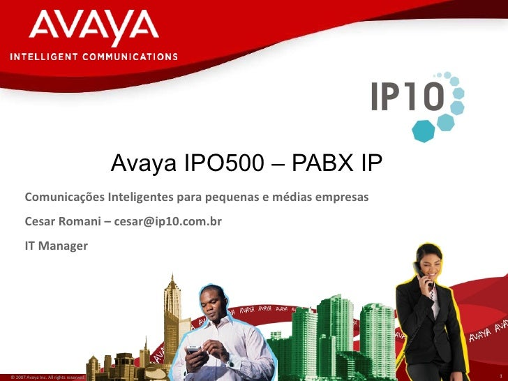 Avaya IPO500 – PABX IP © 2007 Avaya  Inc. All rights reserved. Comunicações Inteligentes para pequenas e médias empresas C...