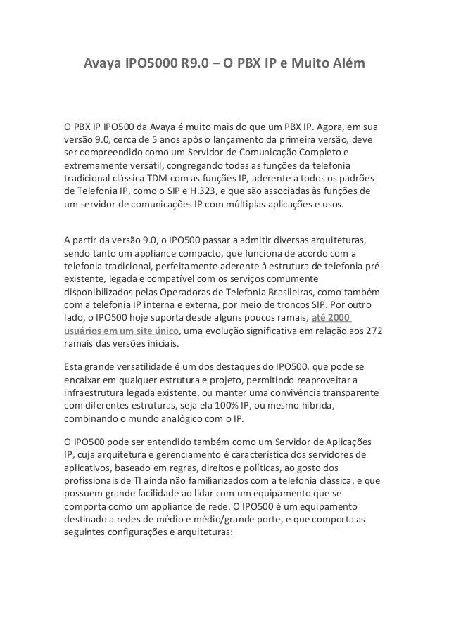 Avaya IPO5000 R9.0 – O PBX IP e Muito Além O PBX IP IPO500 da Avaya é muito mais do que um PBX IP. Agora, em sua versão 9....
