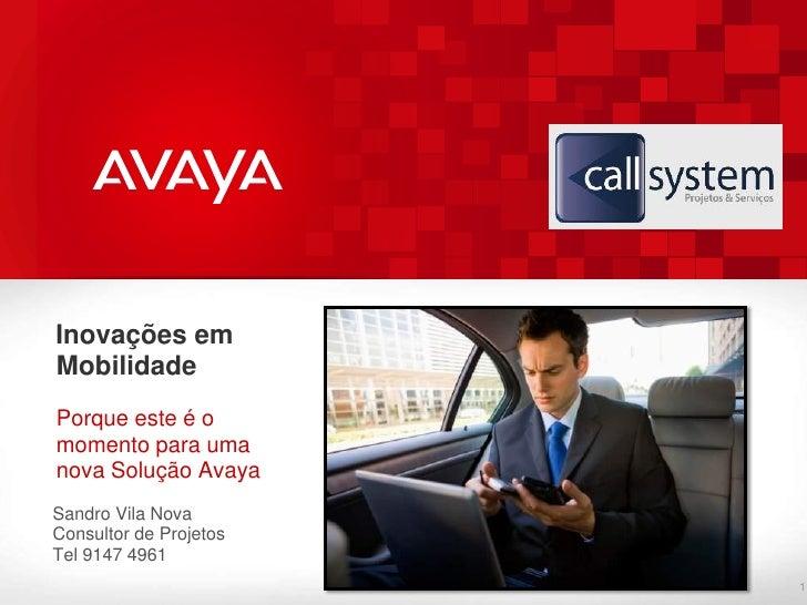 Inovações emMobilidadePorque este é omomento para umanova Solução AvayaSandro Vila NovaConsultor de ProjetosTel 9147 4961 ...