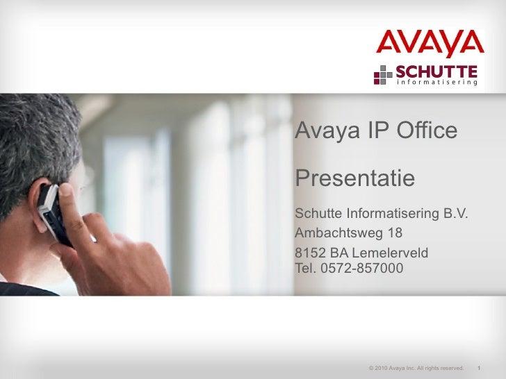 Avaya IP Office Presentatie Schutte Informatisering B.V.  Ambachtsweg 18 8152 BA Lemelerveld Tel. 0572-857000