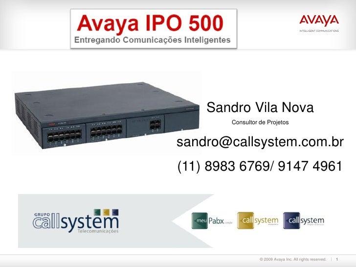 Sandro Vila Nova        Consultor de Projetossandro@callsystem.com.br(11) 8983 6769/ 9147 4961                  © 2009 Ava...