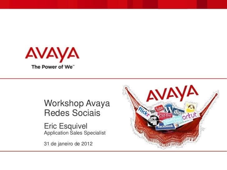 Workshop AvayaRedes SociaisEric EsquivelApplication Sales Specialist31 de janeiro de 2012