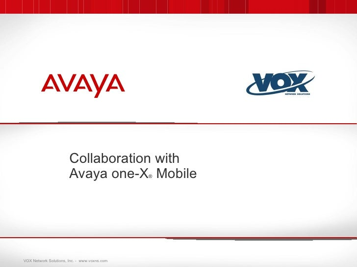 Collaboration with                       Avaya one-X Mobile     ®VOX Network Solutions, Inc. - www.voxns.com