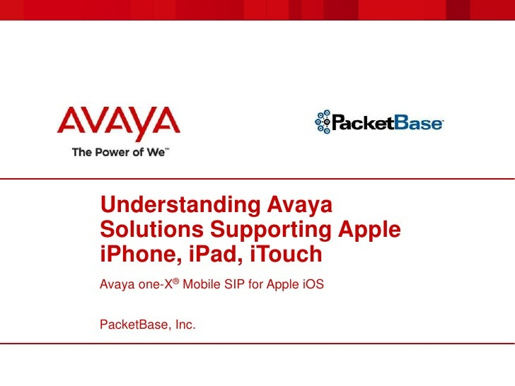 Understanding Avaya Solutions Supporting Apple iPhone, iPad, iTouch<br />Avaya one-X®Mobile SIP for Apple iOS<br />PacketB...