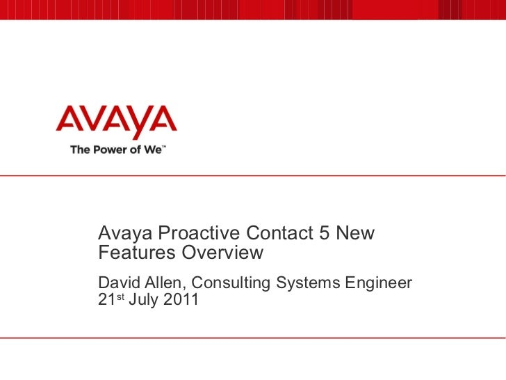 Avaya Proactive Contact 5 New Features Overview David Allen, Consulting Systems Engineer 21 st  July 2011