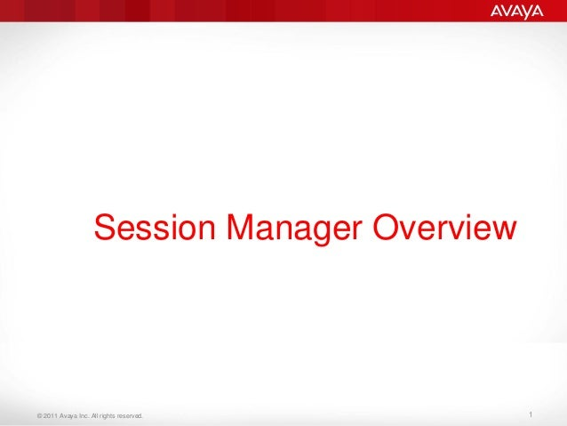 © 2011 Avaya Inc. All rights reserved. Session Manager Overview 1