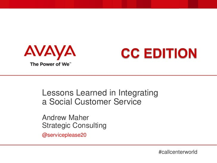 Lessons Learned in Integratinga Social Customer ServiceAndrew MaherStrategic Consulting@serviceplease20                   ...