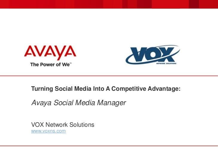 Turning Social Media Into A Competitive Advantage:Avaya Social Media ManagerVOX Network Solutionswww.voxns.com
