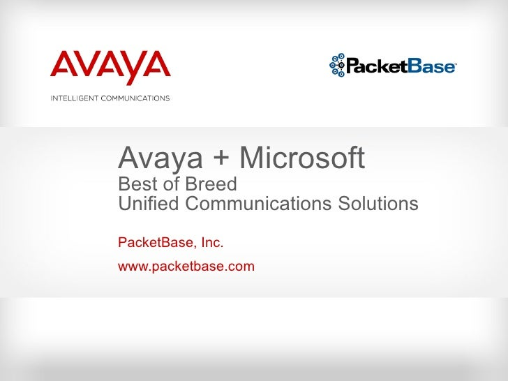 Avaya + Microsoft Best of Breed Unified Communications Solutions PacketBase, Inc. www.packetbase.com