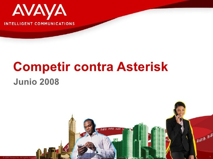 Competir contra Asterisk            Junio 2008     © 2007 Avaya Inc. All rights reserved.   Avaya – Proprietary & Confiden...
