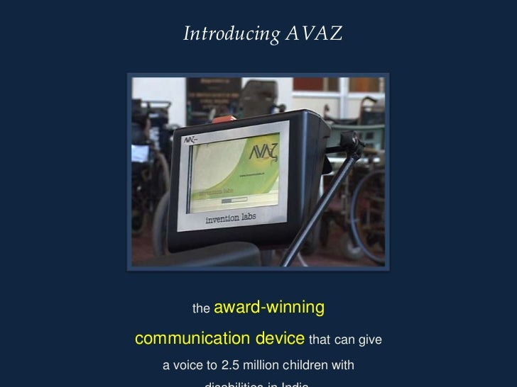 Introducing AVAZ<br />the award-winning communication device that can give a voice to 2.5 million children with disabiliti...