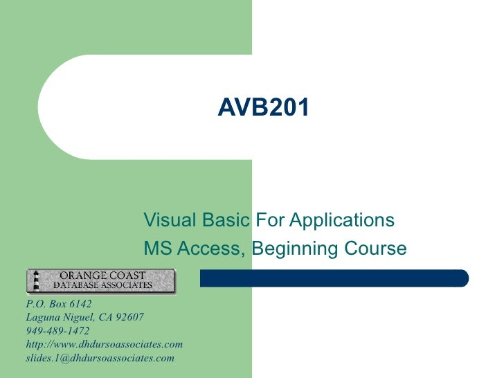 AVB201 Visual Basic For Applications MS Access, Beginning Course P.O. Box 6142 Laguna Niguel, CA 92607 949-489-1472 http:/...