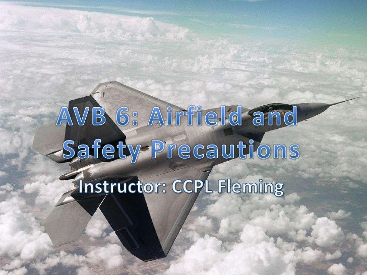 AVB 6: Airfield and <br />Safety Precautions<br />Instructor: CCPL Fleming<br />