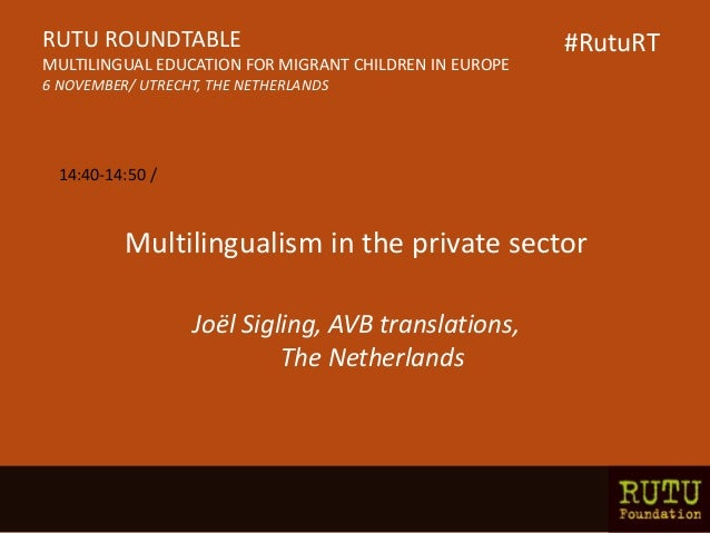 Multilingualism in the private sector Joël Sigling, AVB translations, The Netherlands RUTU ROUNDTABLE MULTILINGUAL EDUCATI...