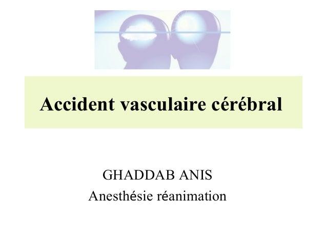 Accident vasculaire cérébral GHADDAB ANIS Anesthésie réanimation