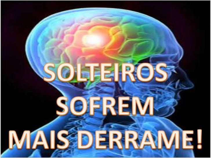 SOLTEIROS<br /> SOFREM <br />MAIS DERRAME!<br />