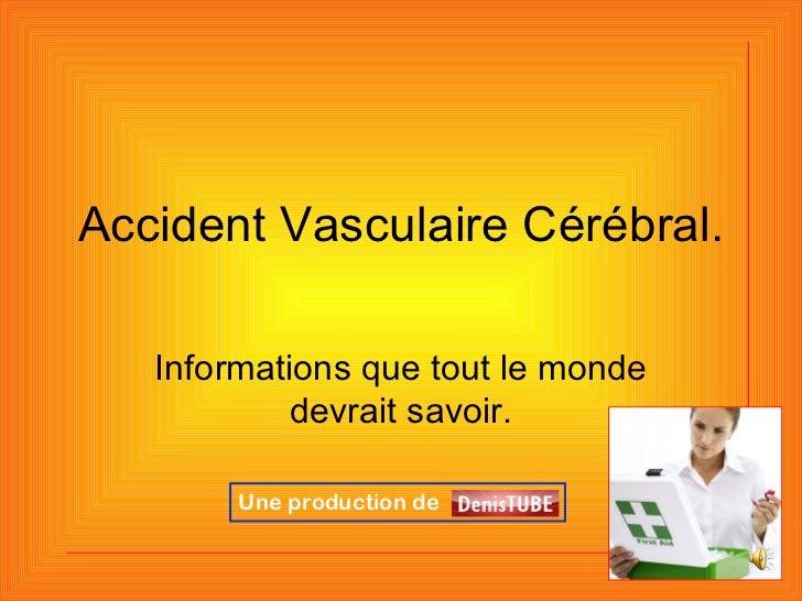 Accident Vasculaire Cérébral. Informations que tout le monde devrait savoir. Une production de