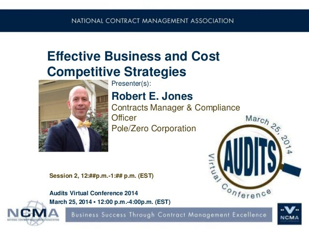 Effective Business and Cost Competitive Strategies Presenter(s): Robert E. Jones Contracts Manager & Compliance Officer Po...