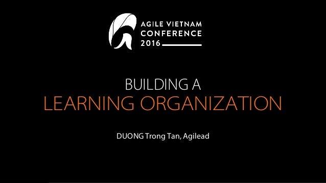 BUILDING A LEARNING ORGANIZATION DUONGTrong Tan, Agilead