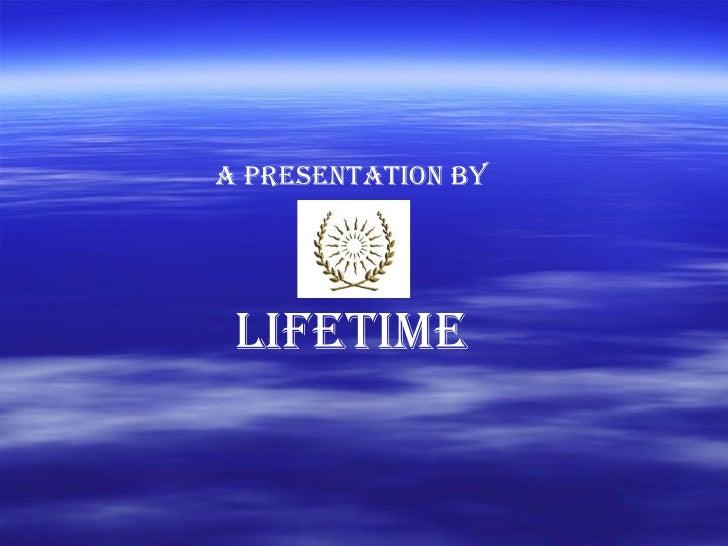 A presentation by  LIFETIME