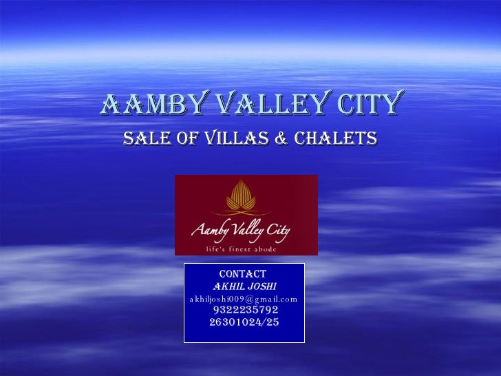 Sale of Villas & Chalets Aamby Valley City Contact  Akhil joshi [email_address] 9322235792 26301024/25