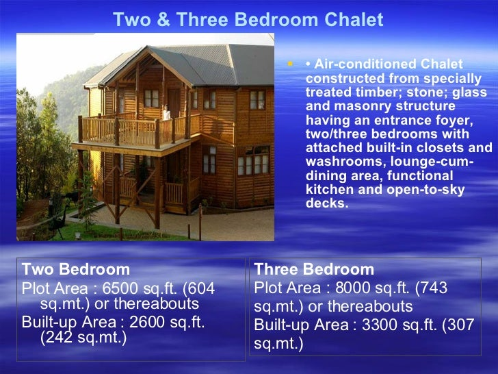 Two & Three Bedroom Chalet <ul><li>•  Air-conditioned Chalet constructed from specially treated timber; stone; glass and m...