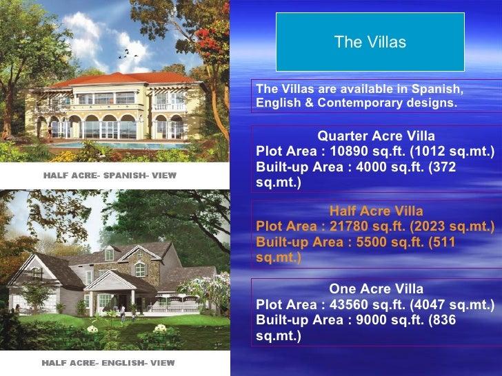 The Villas Half Acre Villa Plot Area : 21780 sq.ft. (2023 sq.mt.)  Built-up Area : 5500 sq.ft. (511 sq.mt.) Quarter Acre V...