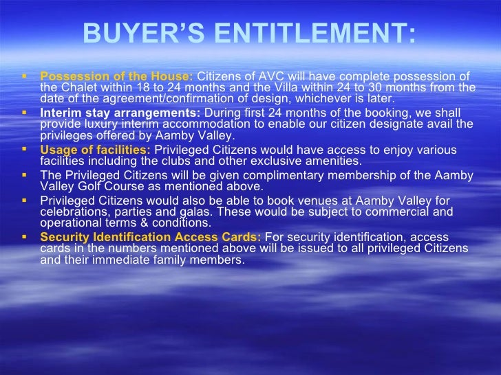 BUYER'S ENTITLEMENT: <ul><li>Possession of the House:   Citizens of AVC will have complete possession of the Chalet within...