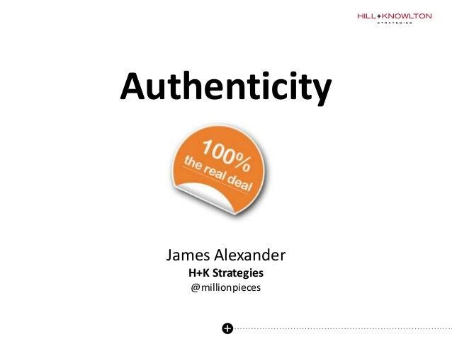 Authenticity James Alexander H+K Strategies @millionpieces