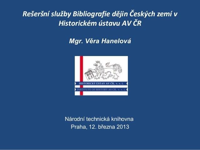 Rešeršní služby Bibliografie dějin Českých zemí v            Historickém ústavu AV ČR              Mgr. Věra Hanelová     ...