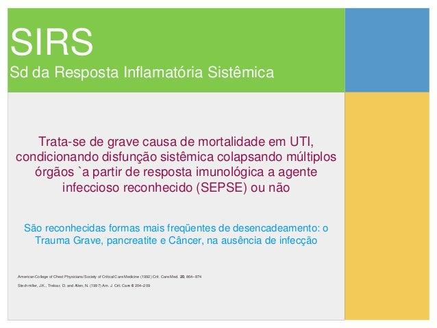 SIRS Sd da Resposta Inflamatória Sistêmica Trata-se de grave causa de mortalidade em UTI, condicionando disfunção sistêmic...