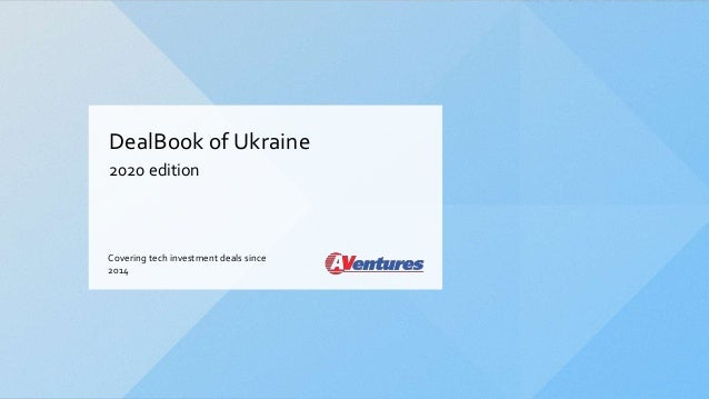 DealBook of Ukraine 2020 edition Covering tech investment deals since 2014