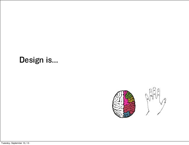 Design is... Tuesday, September 10, 13