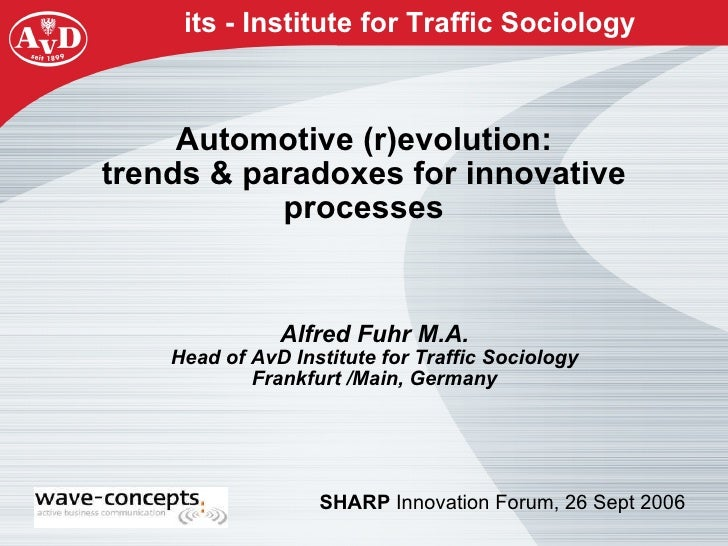 Automotive (r)evolution: trends & paradoxes for innovative processes <ul><ul><li>Alfred Fuhr M.A. Head of AvD Institute fo...