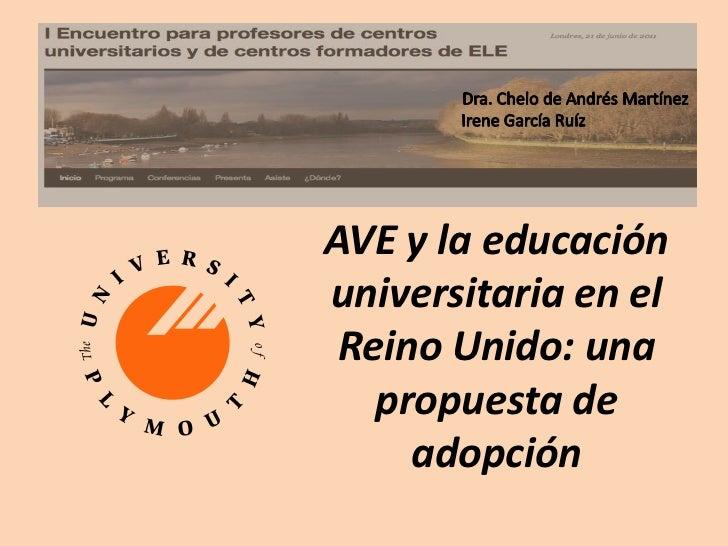 Dra. Chelo de Andrés Martínez<br />Irene García Ruíz<br />AVE y la educación universitaria en el Reino Unido: una propuest...