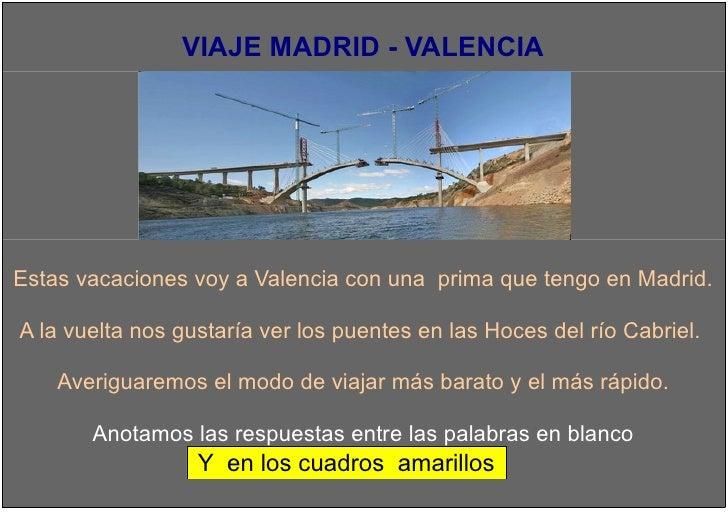 VIAJE MADRID - VALENCIAEstas vacaciones voy a Valencia con una prima que tengo en Madrid.A la vuelta nos gustaría ver los ...