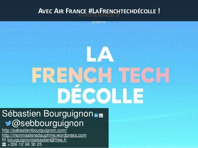 AVEC AIR FRANCE #LAFRENCHTECHDÉCOLLE ! Sébastien Bourguignon @sebbourguignon http://sebastienbourguignon.com/ http://monma...