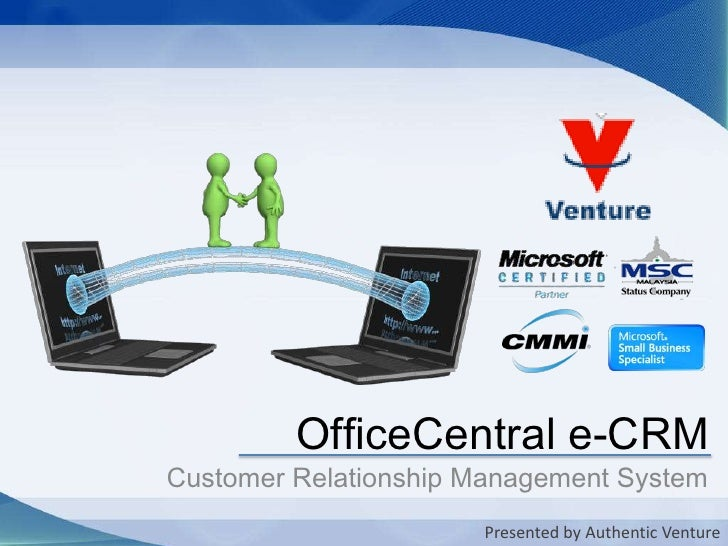 OfficeCentral e-CRM<br />Customer Relationship Management System<br />Presented by Authentic Venture<br />