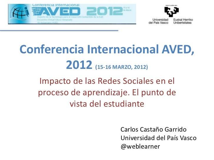 Conferencia Internacional AVED,        2012 (15-16 MARZO, 2012)   Impacto de las Redes Sociales en el   proceso de aprendi...