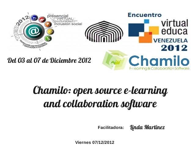 Del 03 al 07 de Diciembre 2012         Chamilo: open source e-learning           and collaboration software               ...