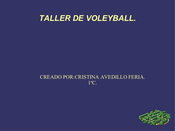 TALLER DE VOLEYBALL.CREADO POR:CRISTINA AVEDILLO FERIA.               1ºC.