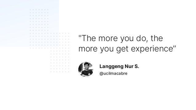 """""""The more you do, the more you get experience"""" @ucilmacabre Langgeng Nur S."""