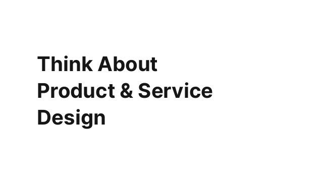 Think About Product & Service Design