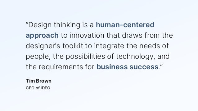 """""""Design thinking is a human-centered approach to innovation that draws from the designer's toolkit to integrate the needs ..."""