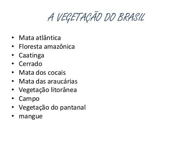 A VEGETAÇÃO DO BRASIL• Mata atlântica• Floresta amazônica• Caatinga• Cerrado• Mata dos cocais• Mata das araucárias• Vegeta...