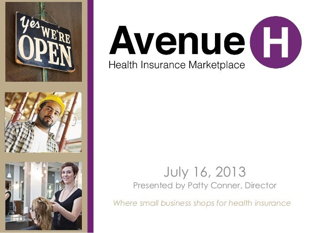 July 16, 2013 Presented by Patty Conner, Director Where small business shops for health insurance